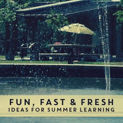 Summer Learning: Fun, Fast and Fresh